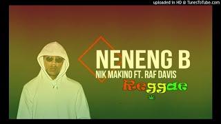 Nik Makino - NENENG B | feat. Raf Davis|DJ ROTBART REGGAE REMIX 2k19