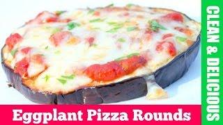 Eggplant Pizza Rounds | Clean & Delicious
