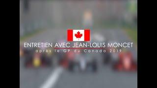 Entretien avec Jean-Louis Moncet après le Grand Prix du Canada 2019