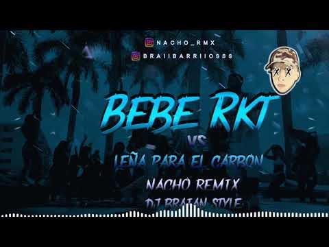 BEBE RKT VS LEÑA PARA EL CARBÓN X DJ BRAIAN STYLE X NACHO REMIX