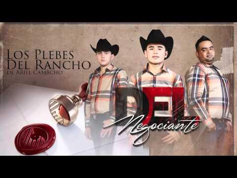 ARIEL CAMACHO- Los Plebes del Rancho de Ariel Camacho Del NEGOCIANTE DEL Records 2015 Letra
