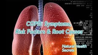[Natural Health Secrets] Episode 54: COPD: Symptoms, Risk Factors & Root Causes