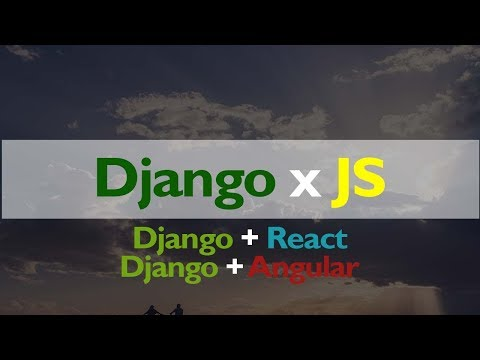 Howto Integrate Django to Javascript,Django to React,Django to Angular