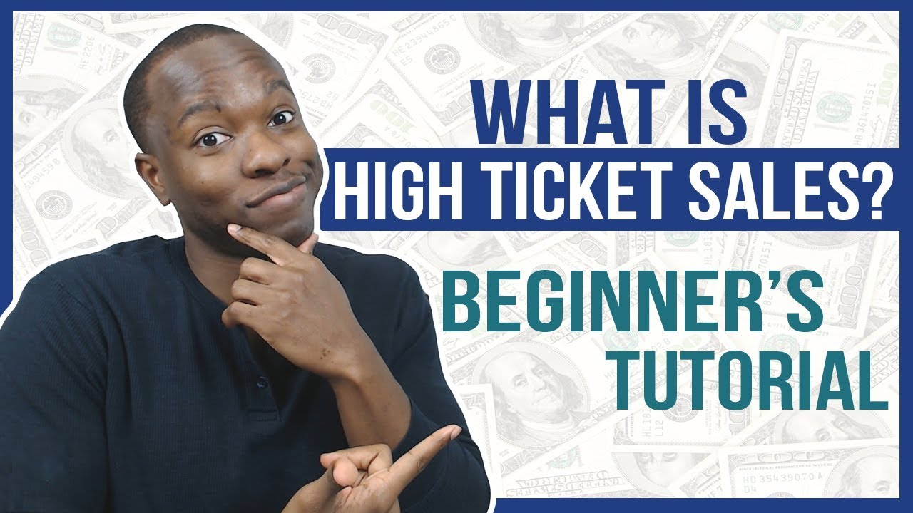 High Ticket Sales Meaning: What Is It & How To Make Money With It [Beginners Tutorial]