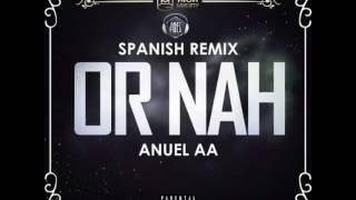 anuel aa or nah spanish remix letra en descripcion