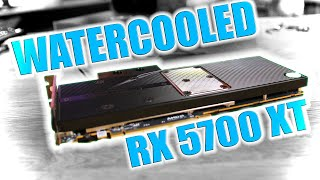 Watercooled and Overclocked Radeon 5700 XT... Was it worth it?