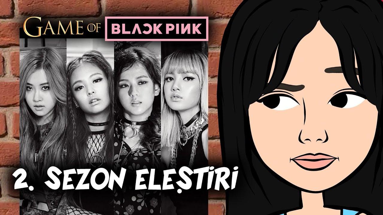 GAME OF BLACKPINK | 2. SEZON ELEŞTİRİ