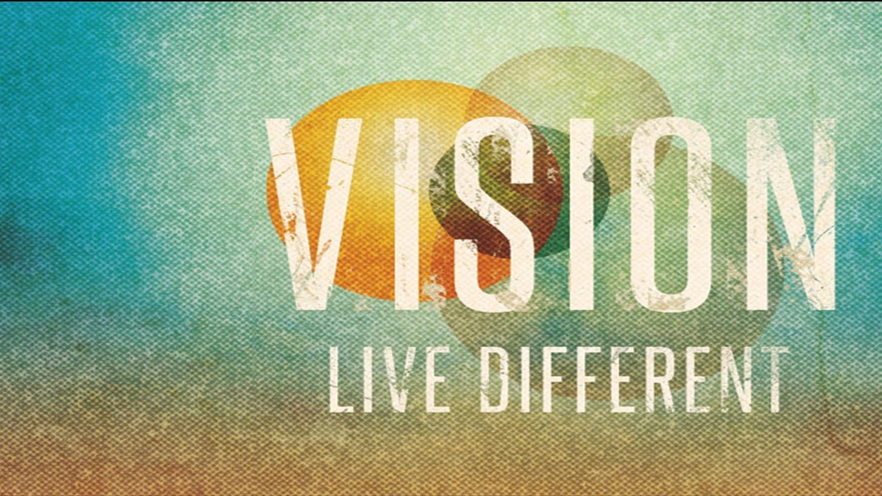 VISION: Live Different - Set your MIND on things ABOVE