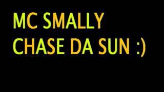 Mc Smally - Chase da sun
