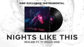 Kehlani Ft. Ty Dolla $ign - Nights Like This (Instrumental)
