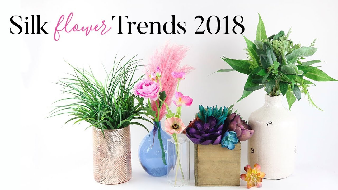 Silk Flower Trends 2018 Youtube