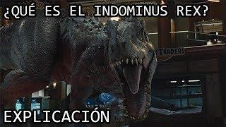 ¿Qué es el Indominus Rex? EXPLICACIÓN | El Indominus Rex y su Origen EXPLICADO
