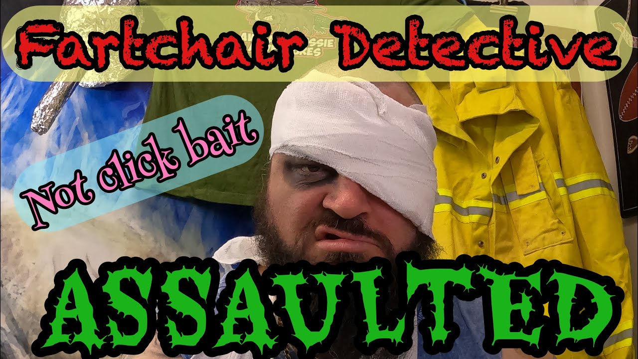 Fartchair Detective ASSAULTED!! 🤣😂💨 this is not CLICK BAIT!!! 😆🤪😁
