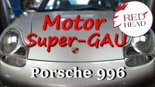Super-Gau am Porsche 911/996 Motorschaden - Teil 1 | Redhead