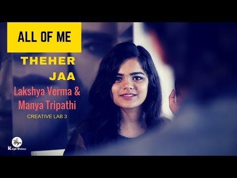 Theher jaa (October) & All of Me(John Legend) Mashup | Lakshya Verma & Manya Tripathi