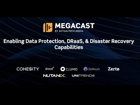 Enabling Data Protection, DRaaS, & Disaster Recovery Capabilities Megacast