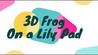 Creative Tuesdays with Liz: 3D Frog on a Lily Pad