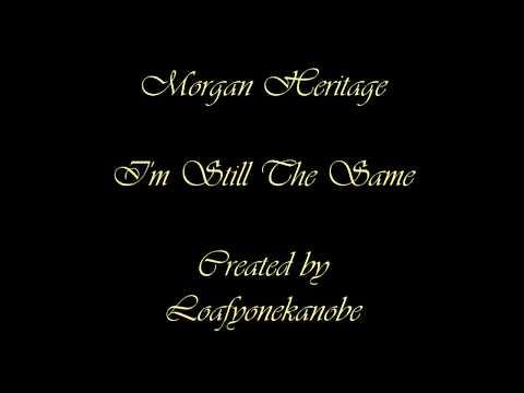 Morgan Heritage - I'm Still The Same (Lyrics)