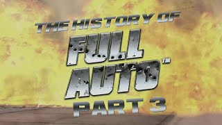 The History of Full Auto - Part 3