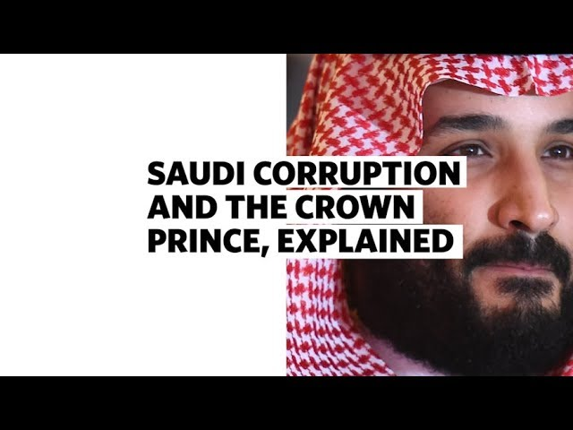 Saudi Corruption and the Crown Prince, Explained