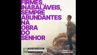 EBD | Fortes, Inabaláveis, super abundantes na obra do Senhor - 1 Coríntios 15.58 - Pr. André Dantas