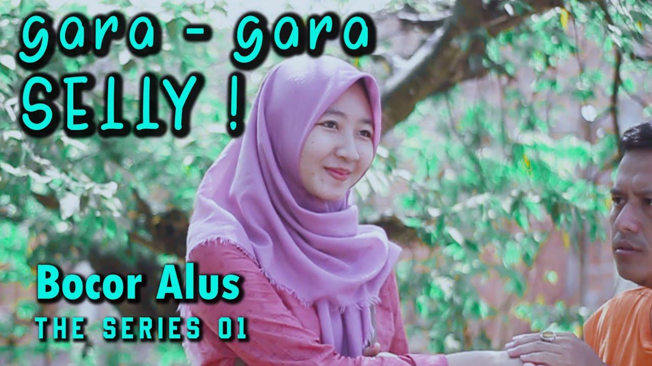 Gara - Gara SELLY ~ Bocor Alus The Series EPS. 01 ~ SEKAYU LUCU