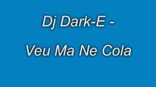 Dj Dark-E - Veu Ma Ne Cola