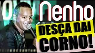 NENHO - DESÇA DAÍ SEU CORNO