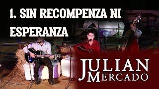 1. Sin Recompenza Ni Esperanza - Julian Mercado [ En Vivo desde Culiacan 2015 con Tololoche ]