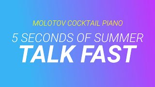 Talk Fast - 5 Seconds of Summer cover by Molotov Cocktail Piano