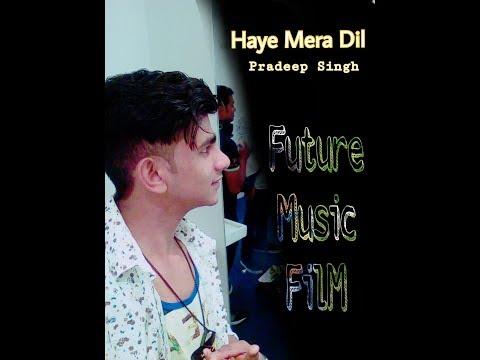 Haye Mera Dil | Featuring and Music | Future Music | Pradeep Singh