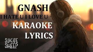GNASH - I HATE U I LOVE U ( feat. OLIVIA O'BRIEN ) KARAOKE COVER LYRICS