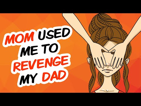 Mom Used Me To Revenge My Dad