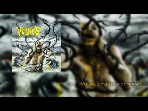 "Vulnus ""Vessels of Throe"" Full Album"