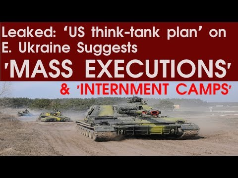 Leaked: 'US think-tank plan' on E. Ukraine  Suggests 'EXECUTIONS', INTERNMENT CAMPS,