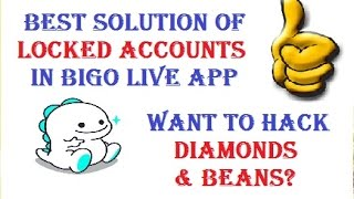 Bigo live app Solution of locked accounts and hacking Diamonds and beans