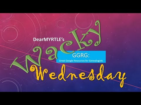 WACKY Wednesday GGRG: Great Google Resources for Genealogists