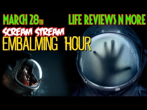 Scream Stream - EMBALMING HOUR: 'LIFE' discussion & more