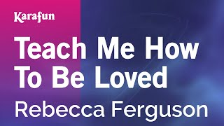 Karaoke Teach Me How To Be Loved - Rebecca Ferguson *