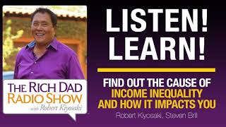FIND OUT THE CAUSE OF INCOME INEQUALITY AND HOW IT IMPACTS YOU—Robert Kiyosaki, Steven Brill