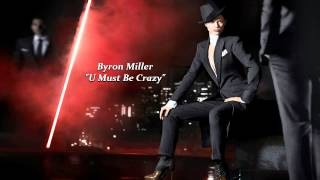 "Byron Miller ""U Must Be Crazy"""