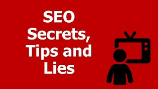 SEO Secrets, Tips and Lies: Inside how Google works for Search Engine Optimization