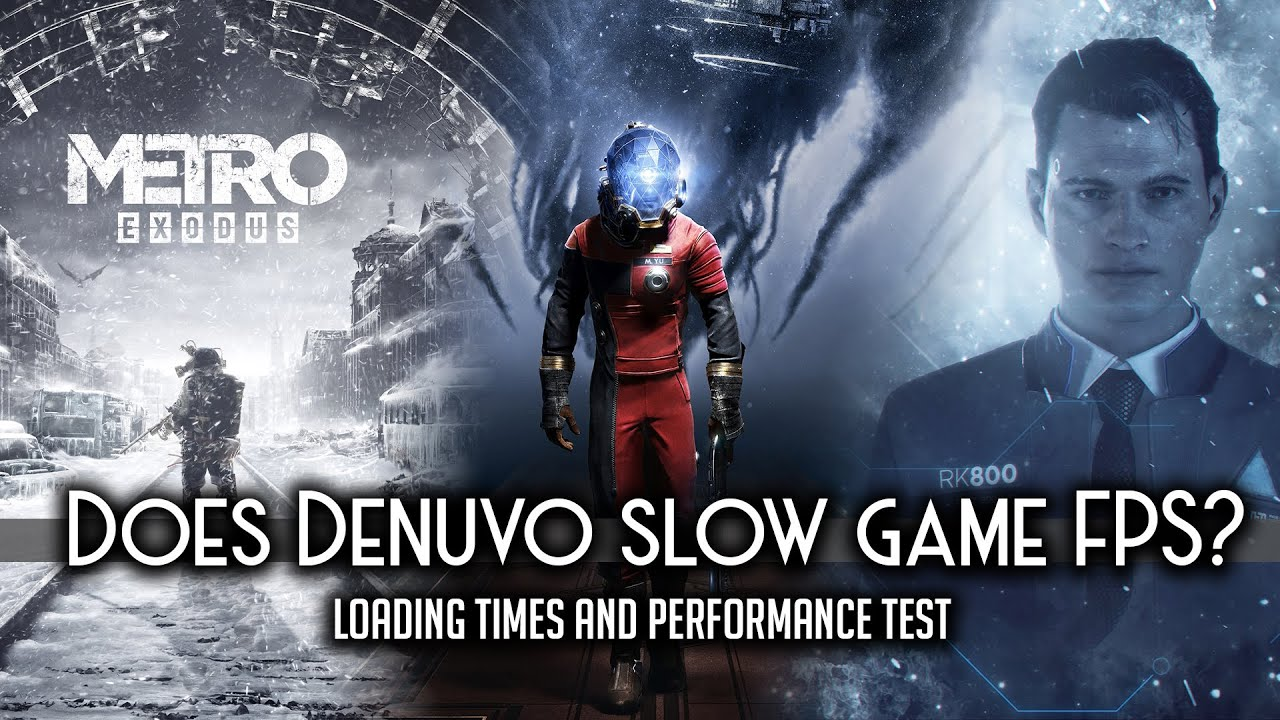 Did Denuvo slow performance & loading times in Metro Exodus, Detroit Become Human and Conan Exiles?