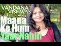 Parineeti Chopra   Sonu Nigam - Maana Ke Hum Yaar Nahin (Vandana Vishwas Cover)