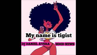 DJ DANIEL AVERA & HOOD NEWS (My Name Is Tigisit)
