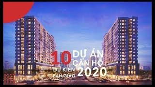 10 dự án căn hộ dự kiến bàn giao 2020 |
