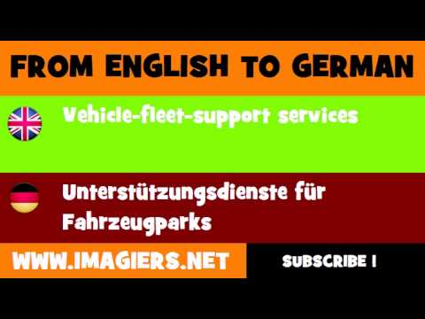 FROM ENGLISH TO GERMAN = Vehicle fleet support services
