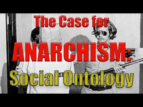 The Case for Anarchism, Pt. 1: Social Ontology | Who Shaves the Barber? #14