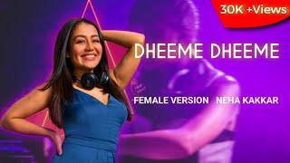 Dheeme Dheeme Female Version Lyrics: Neha Kakkar and Male Version Lyrics: Tony Kakkar