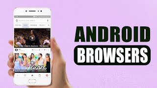 Top 5 Best Web Browsers for Android 2018 - Fastest & Secure